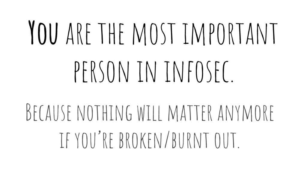 You are the most important person in infosec. B...
