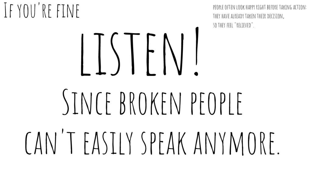 listen! Since broken people can't easily speak ...
