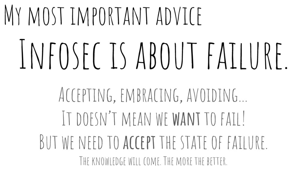 Infosec is about failure. Accepting, embracing,...