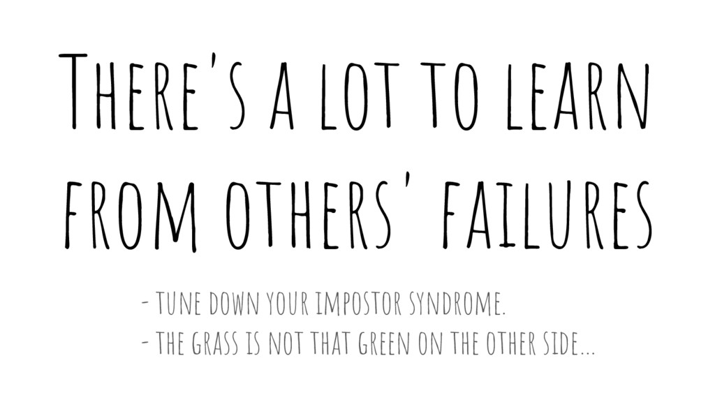 There's a lot to learn from others' failures - ...