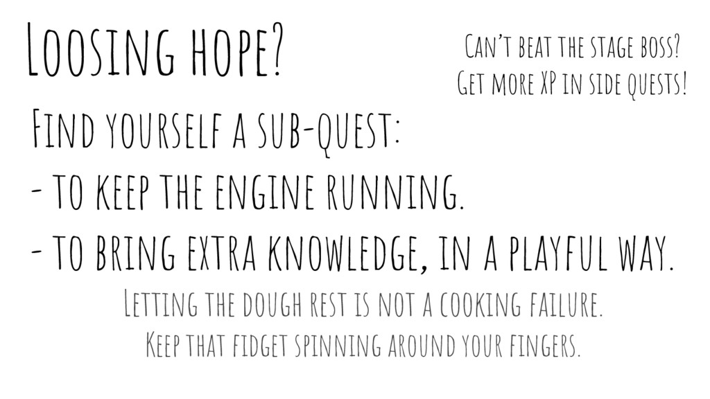 Loosing hope? Find yourself a sub-quest: - to k...