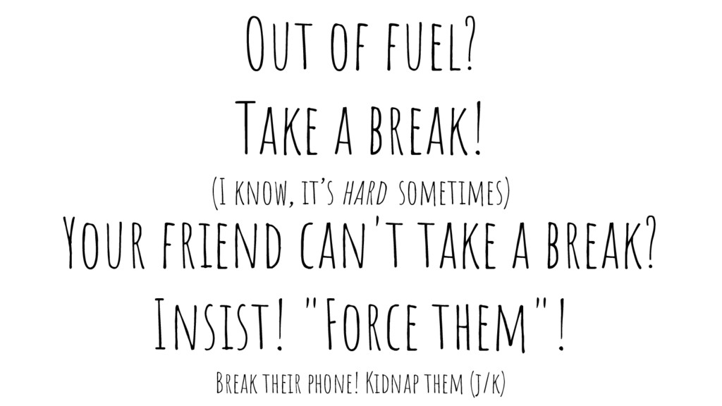 Out of fuel? Take a break! (I know, it's hard s...
