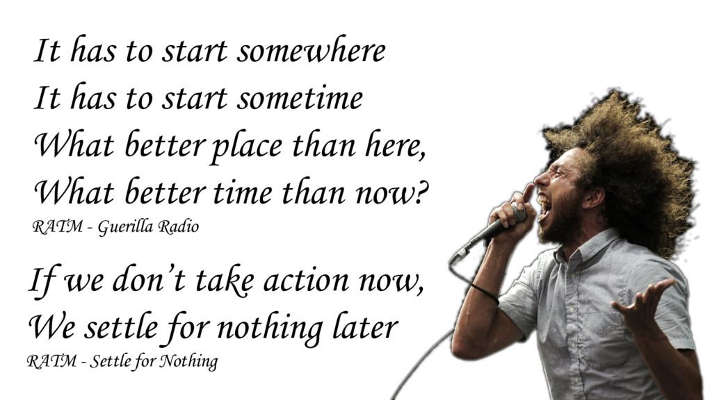 It has to start somewhere It has to start somet...