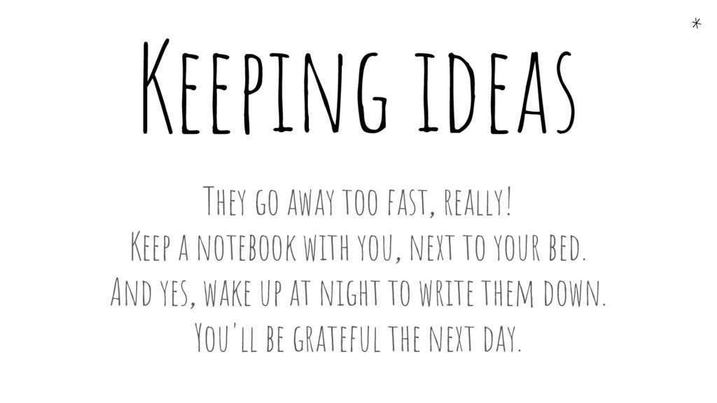Keeping ideas They go away too fast, really! Ke...