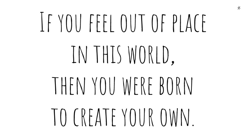 If you feel out of place in this world, then yo...