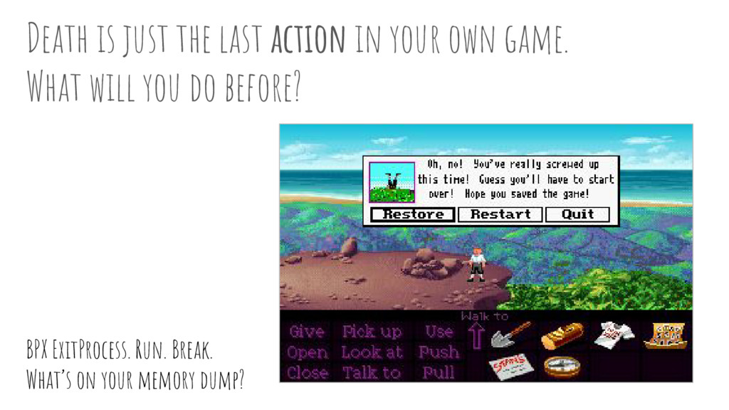 Death is just the last action in your own game....