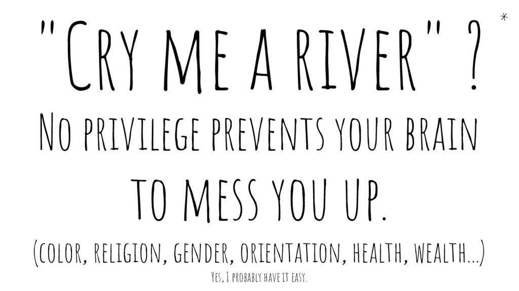 "* ""Cry me a river"" ? No privilege prevents your..."