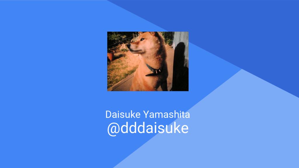 Proprietary + Confidential Daisuke Yamashita @d...