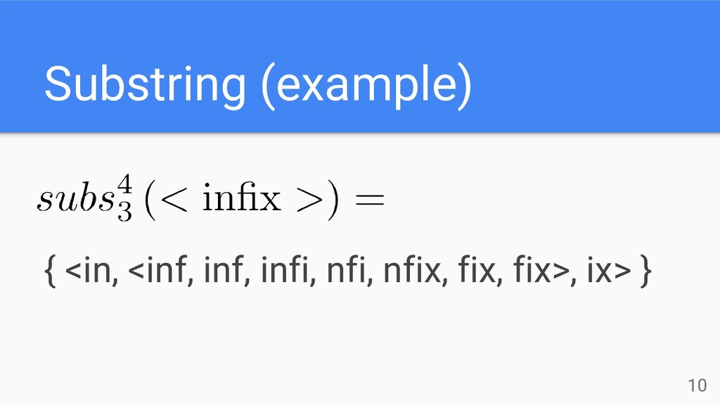 Substring (example) 10 { <in, <inf, inf, infi, ...