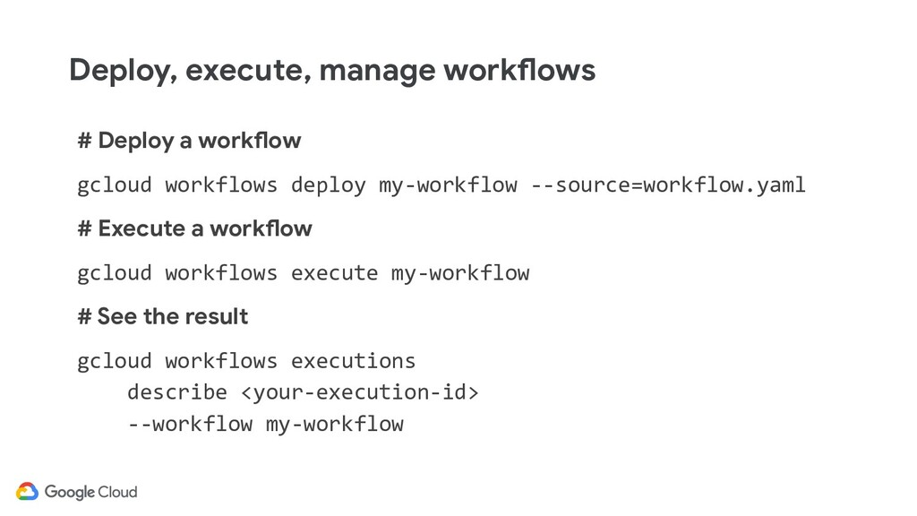 # Deploy a workflow gcloud workflows deploy my-...
