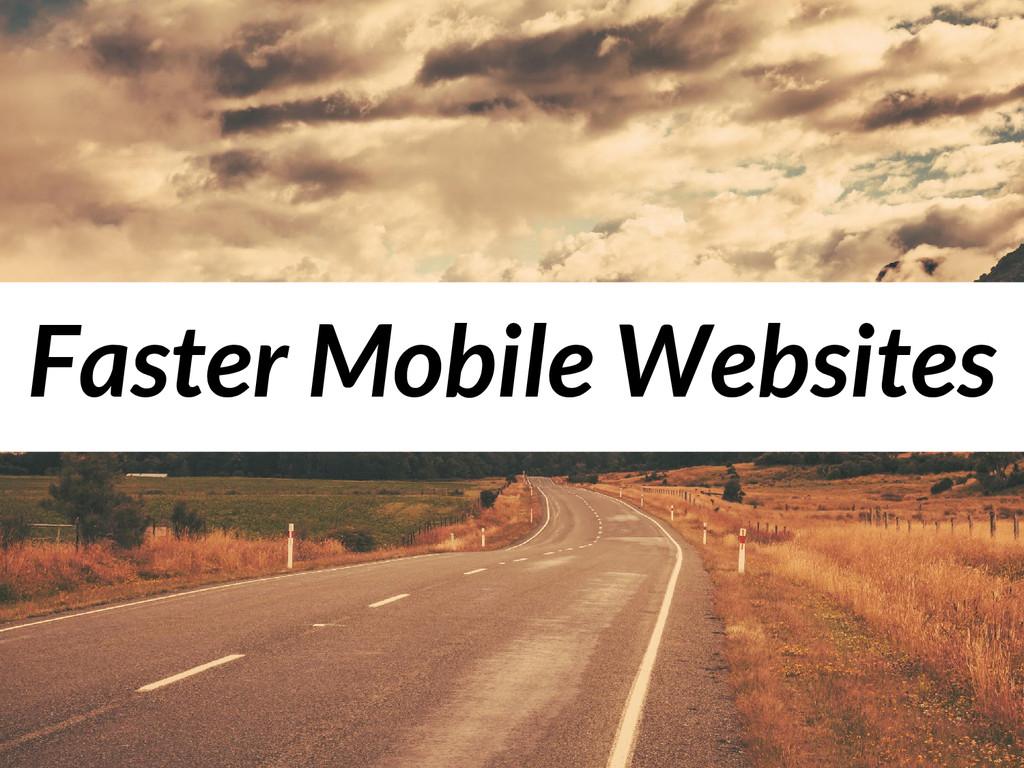 Faster Mobile Websites