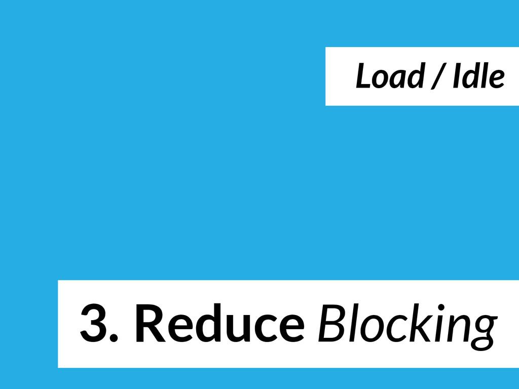 3. Reduce Blocking Load / Idle