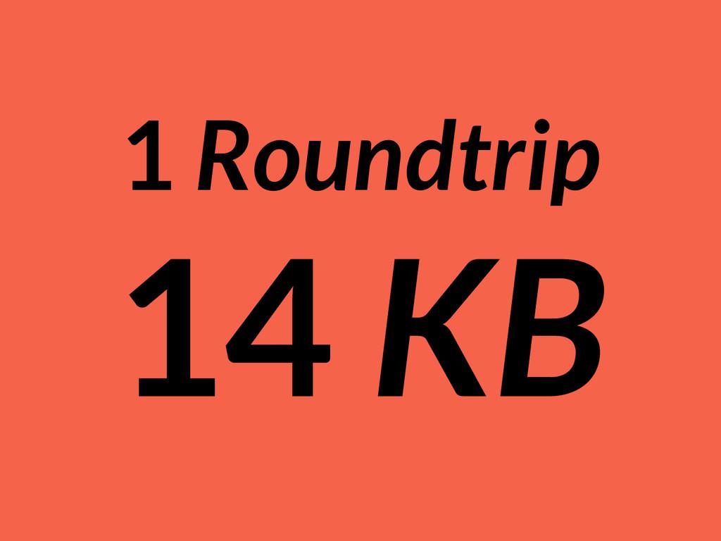 1 Roundtrip 14 KB