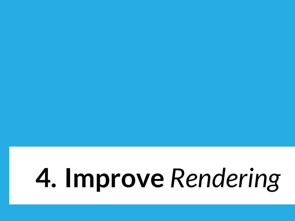 4. Improve Rendering