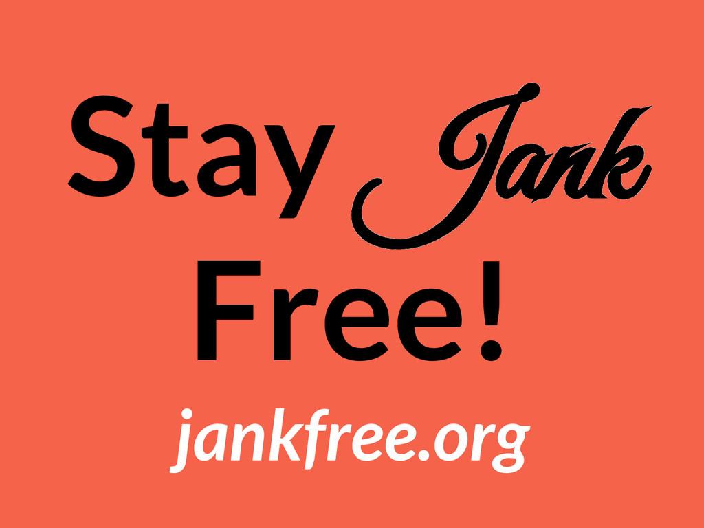 Stay Jank Free! jankfree.org
