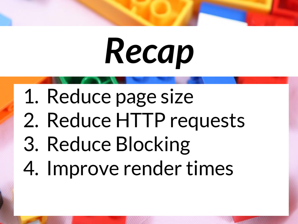 Recap 1. Reduce page size 2. Reduce HTTP reques...