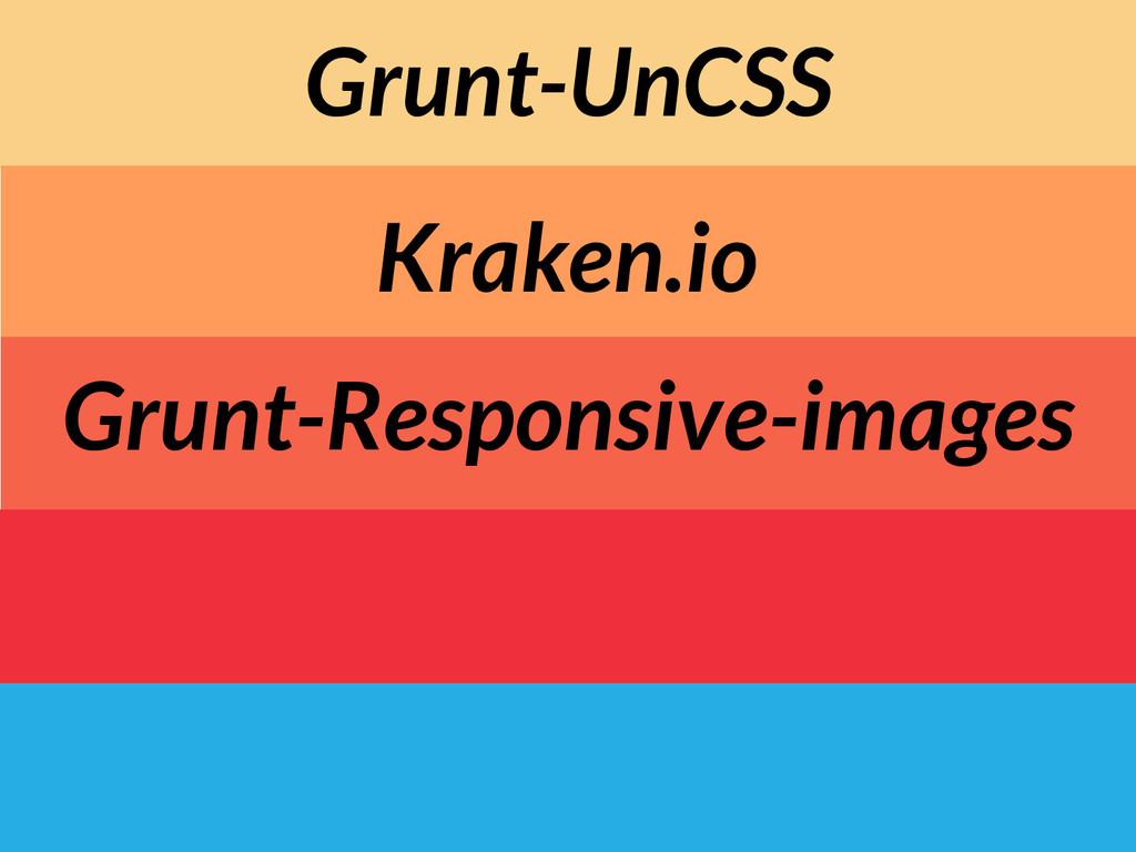 Grunt-UnCSS Grunt-Responsive-images Kraken.io