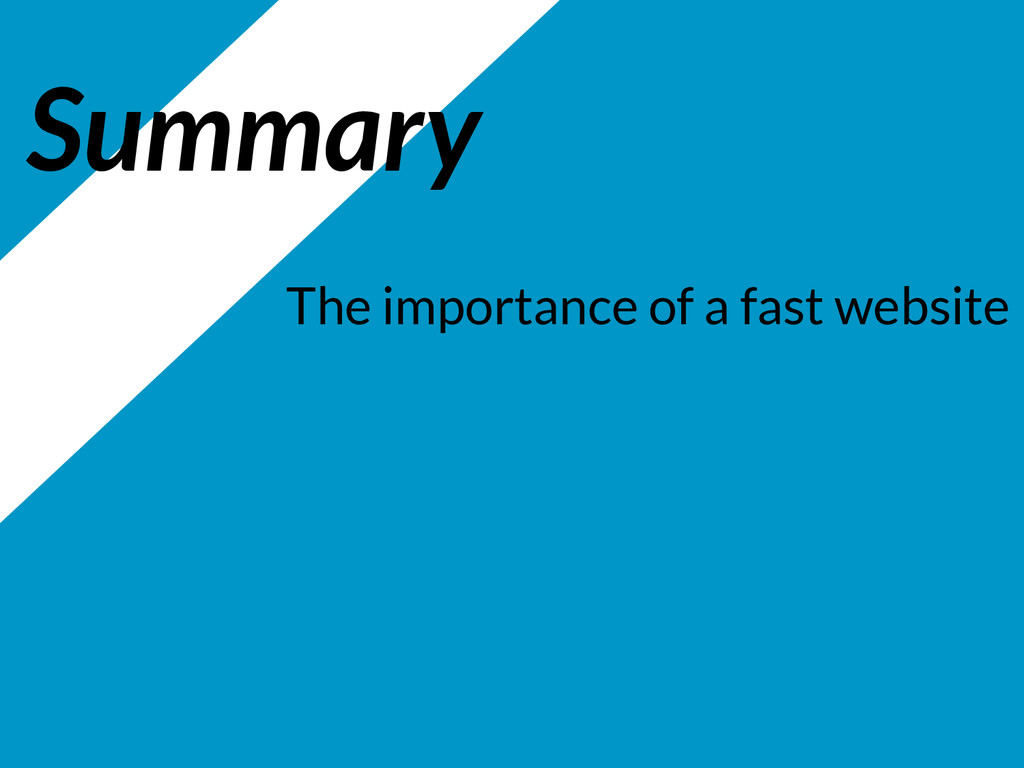 Summary The importance of a fast website