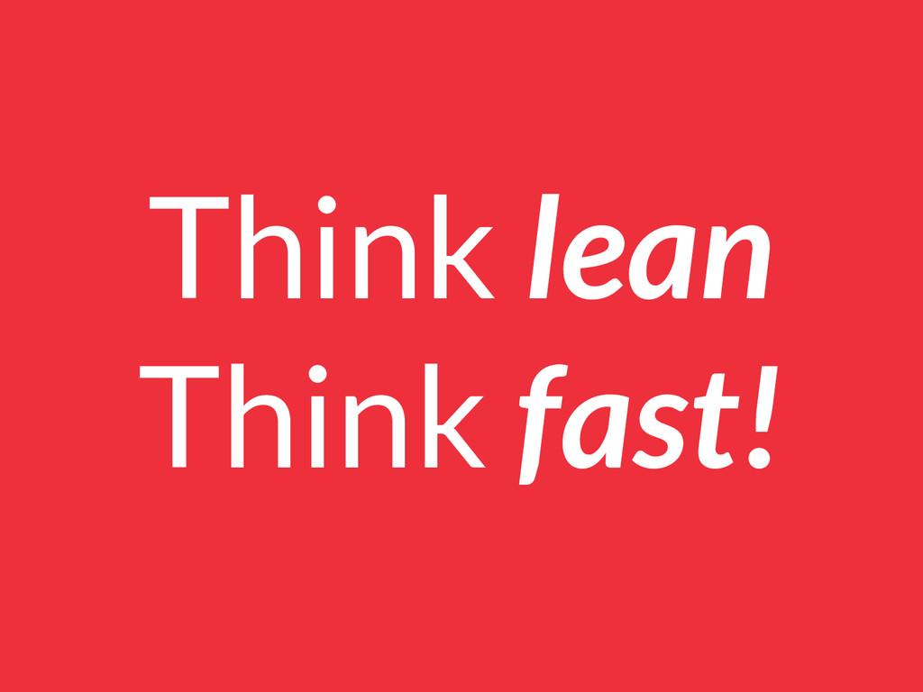 Think lean Think fast!