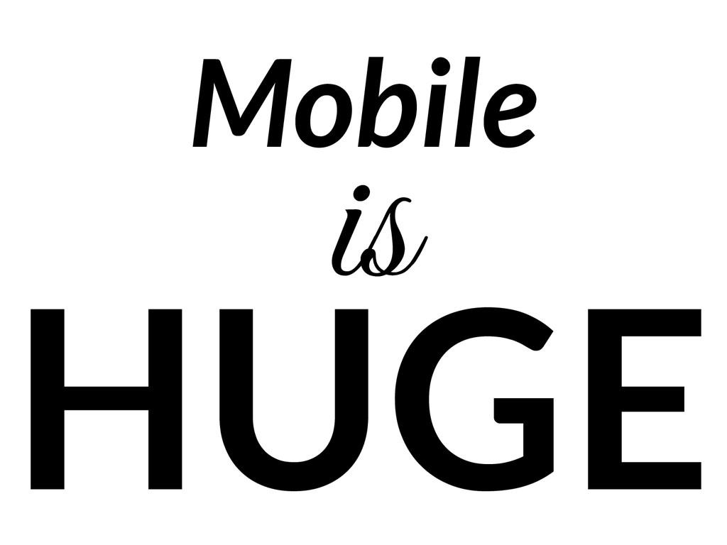 Mobile HUGE is