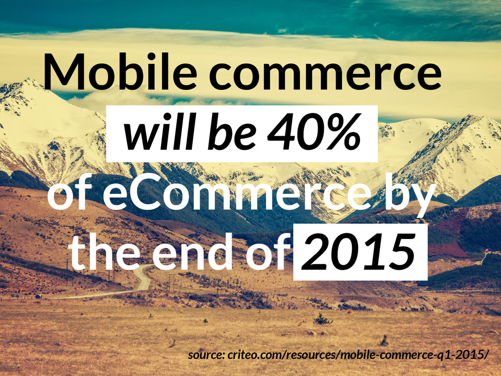 Mobile commerce will be 40% of eCommerce by the...
