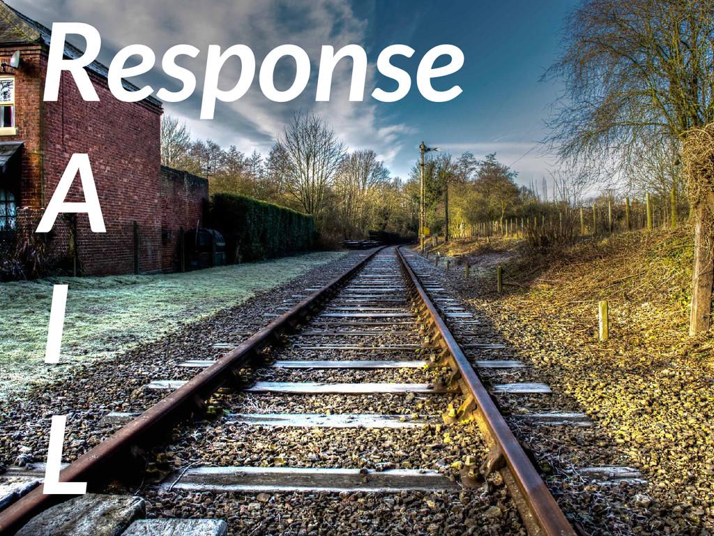 Response A I L