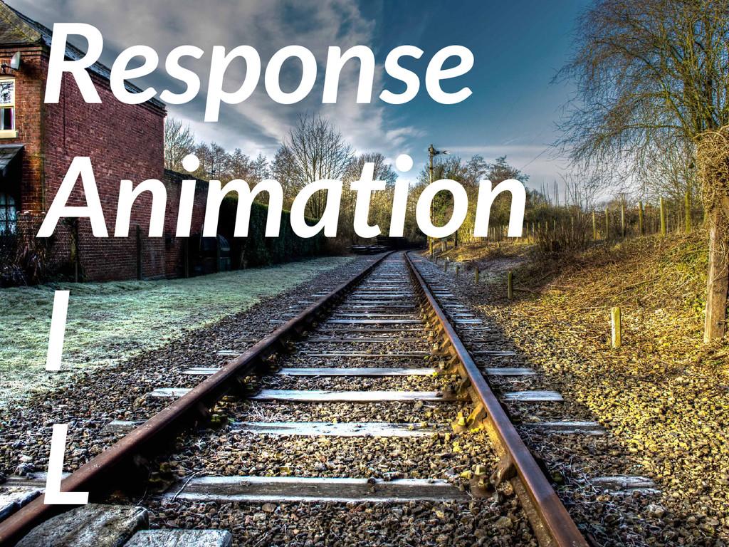 Response Animation I L