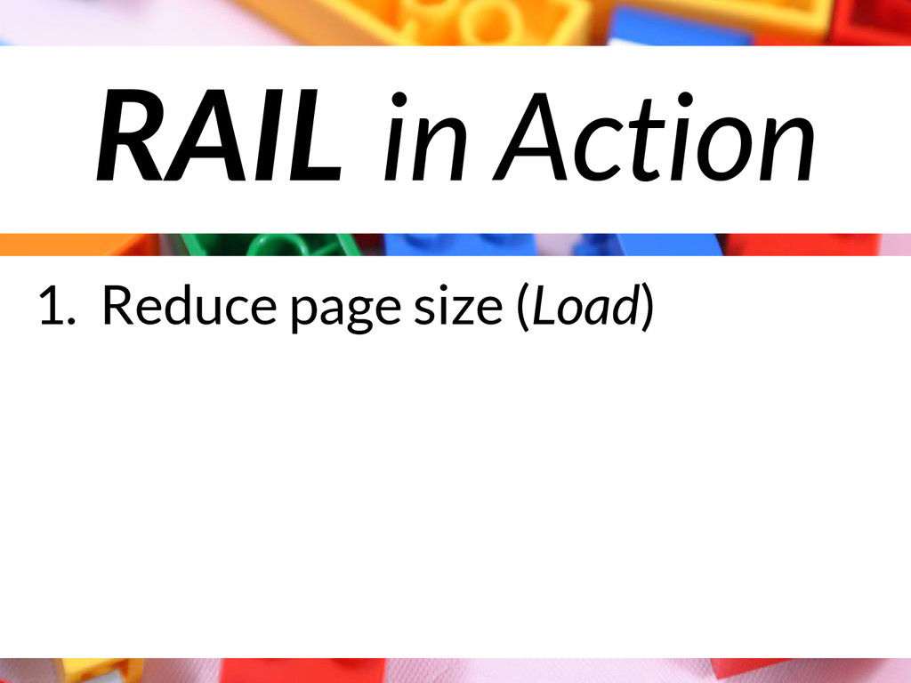 RAIL in Action 1. Reduce page size (Load)