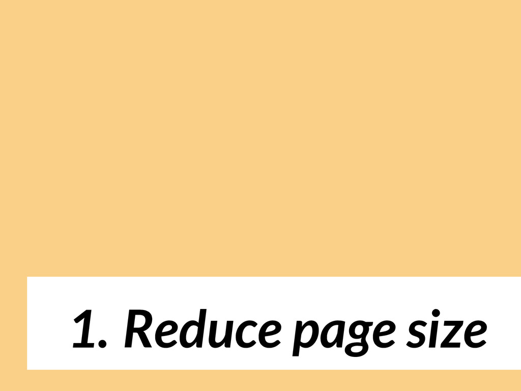1. Reduce page size
