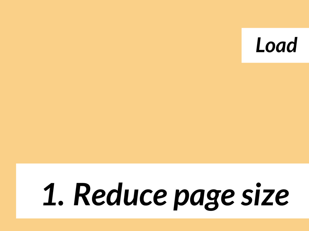 1. Reduce page size Load