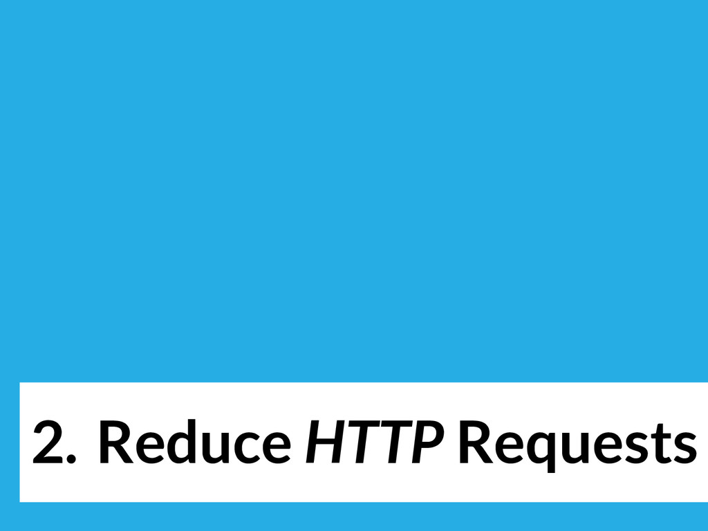 2. Reduce HTTP Requests