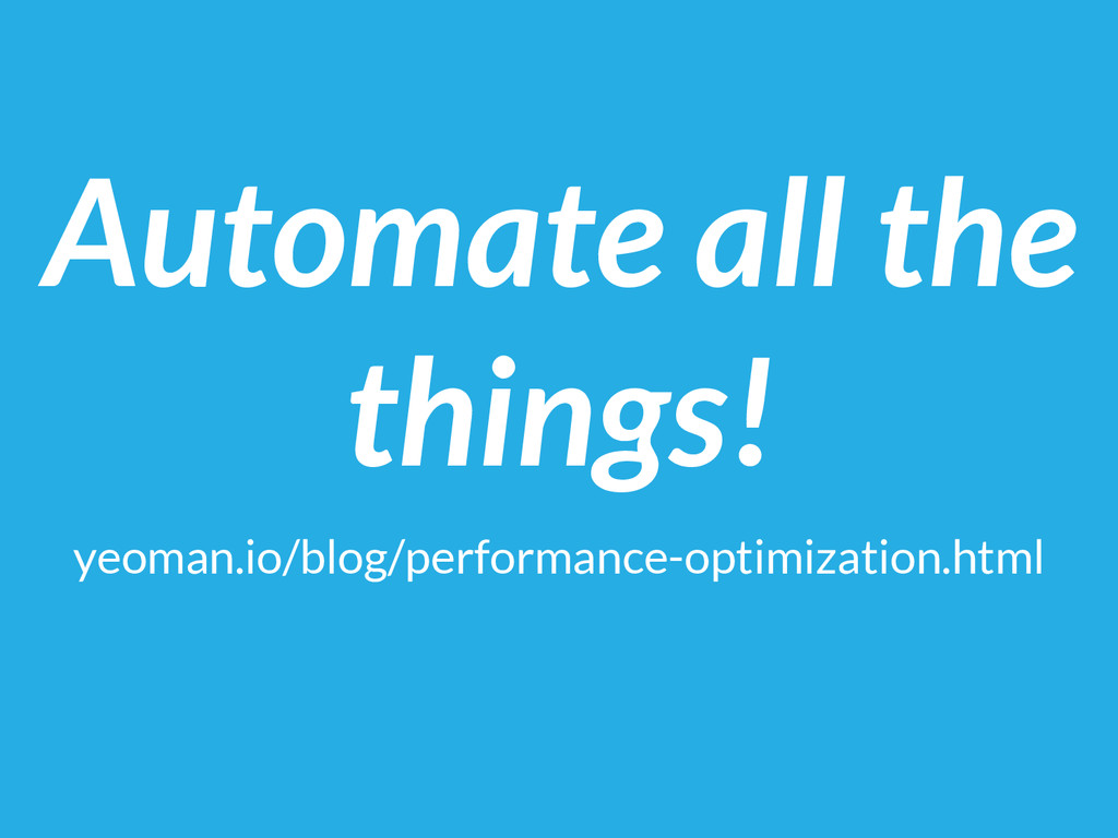 Automate all the things! yeoman.io/blog/perform...