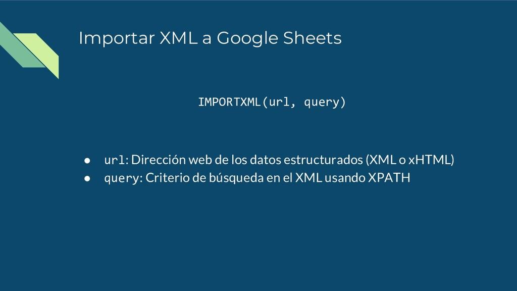 Importar XML a Google Sheets IMPORTXML(url, que...
