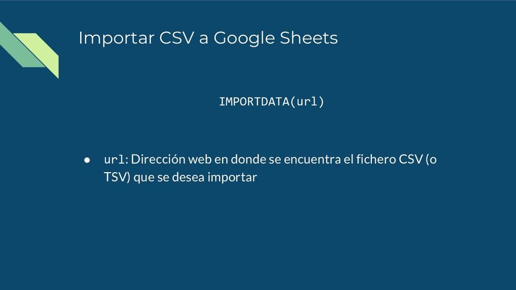 Importar CSV a Google Sheets IMPORTDATA(url) ● ...