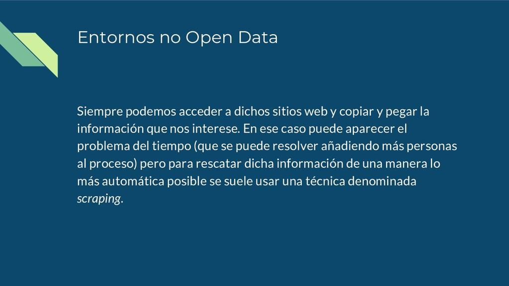 Entornos no Open Data Siempre podemos acceder a...