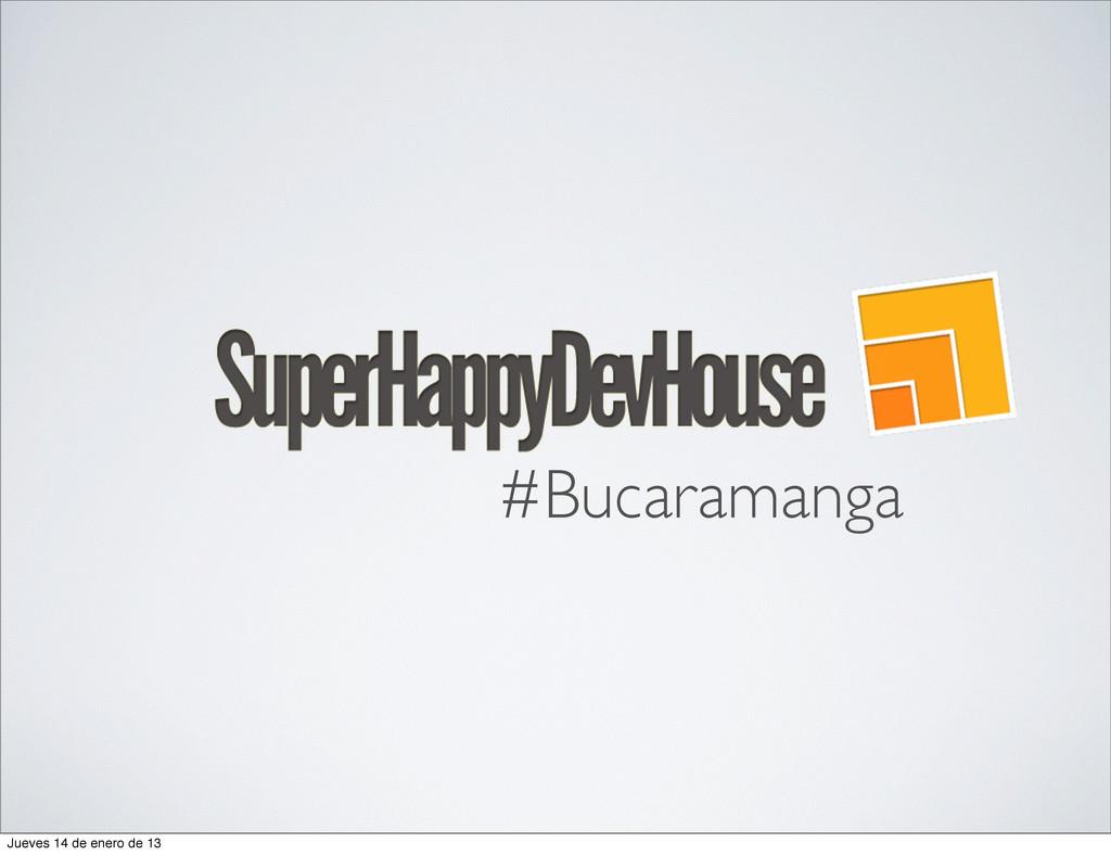 #Bucaramanga Jueves 14 de enero de 13