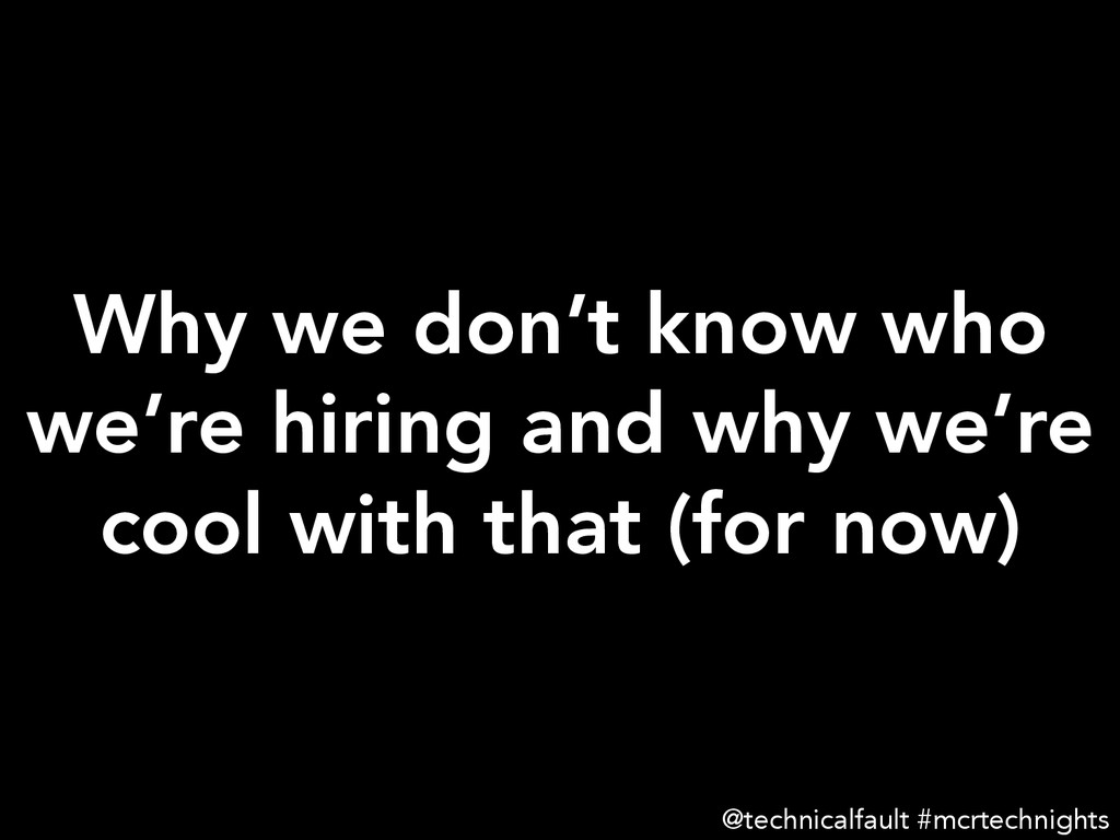 Why we don't know who we're hiring and why we'r...