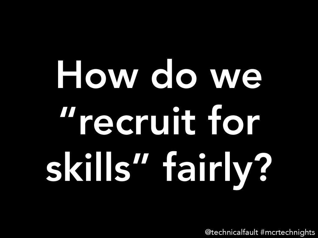 """How do we """"recruit for skills"""" fairly? @techni..."""
