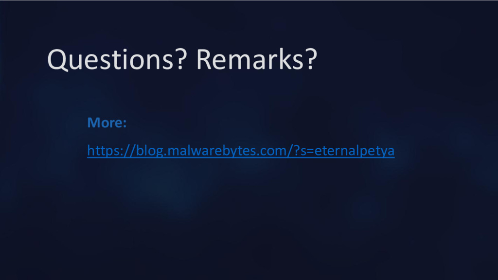 Questions? Remarks? More: https://blog.malwareb...