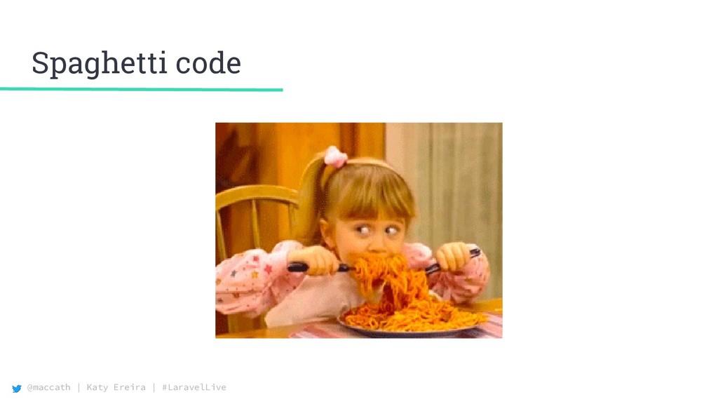 @maccath | Katy Ereira | #LaravelLive Spaghetti...