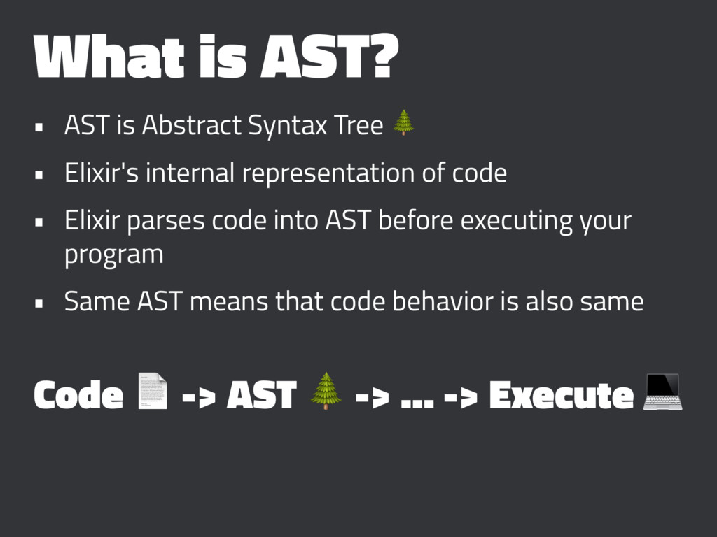 What is AST? • AST is Abstract Syntax Tree ! • ...