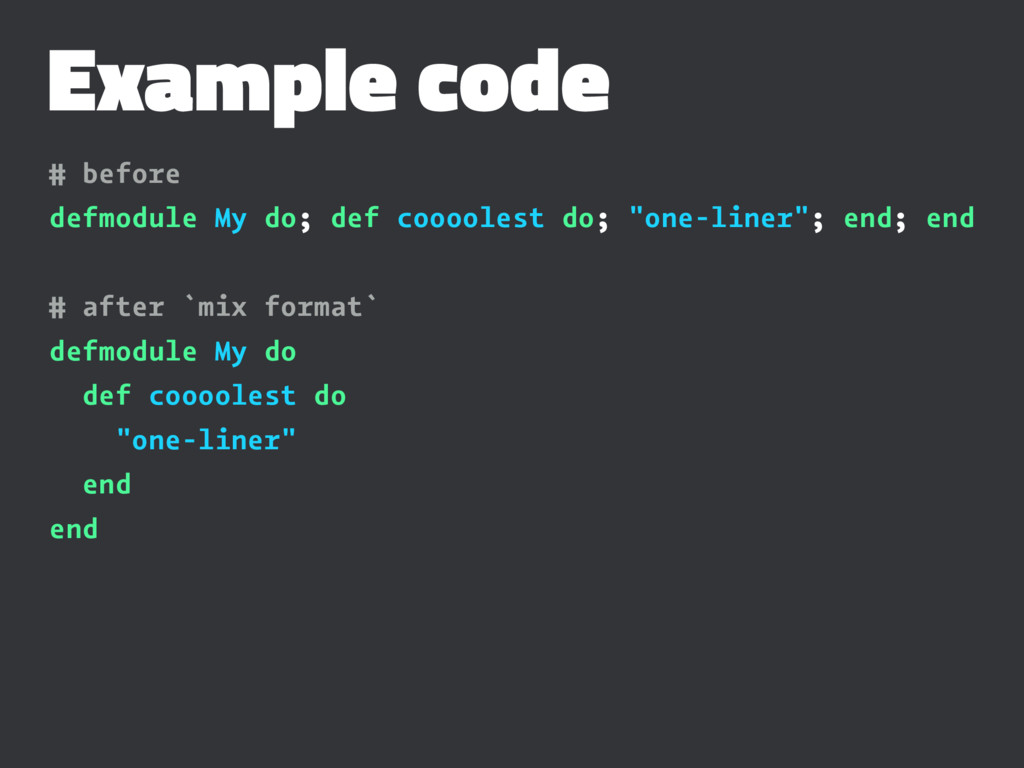 Example code # before defmodule My do; def cooo...