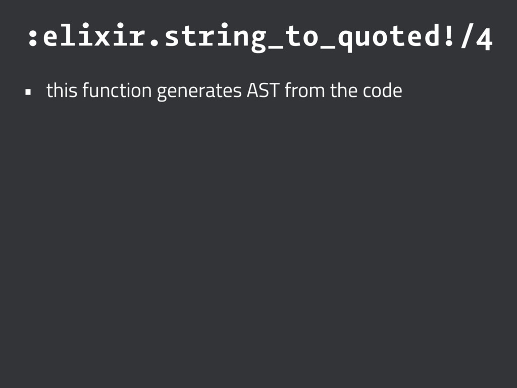 :elixir.string_to_quoted!/4 • this function gen...