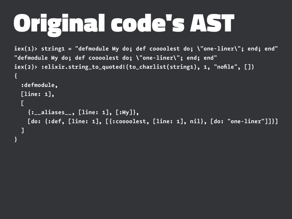"Original code's AST iex(1)> string1 = ""defmodul..."