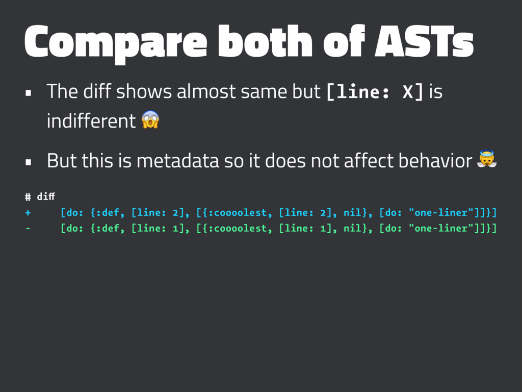 Compare both of ASTs • The diff shows almost sa...