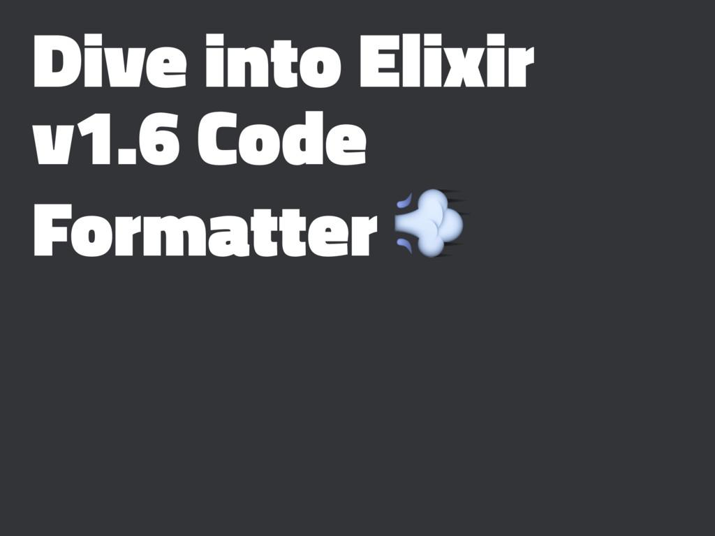 Dive into Elixir v1.6 Code Formatter !