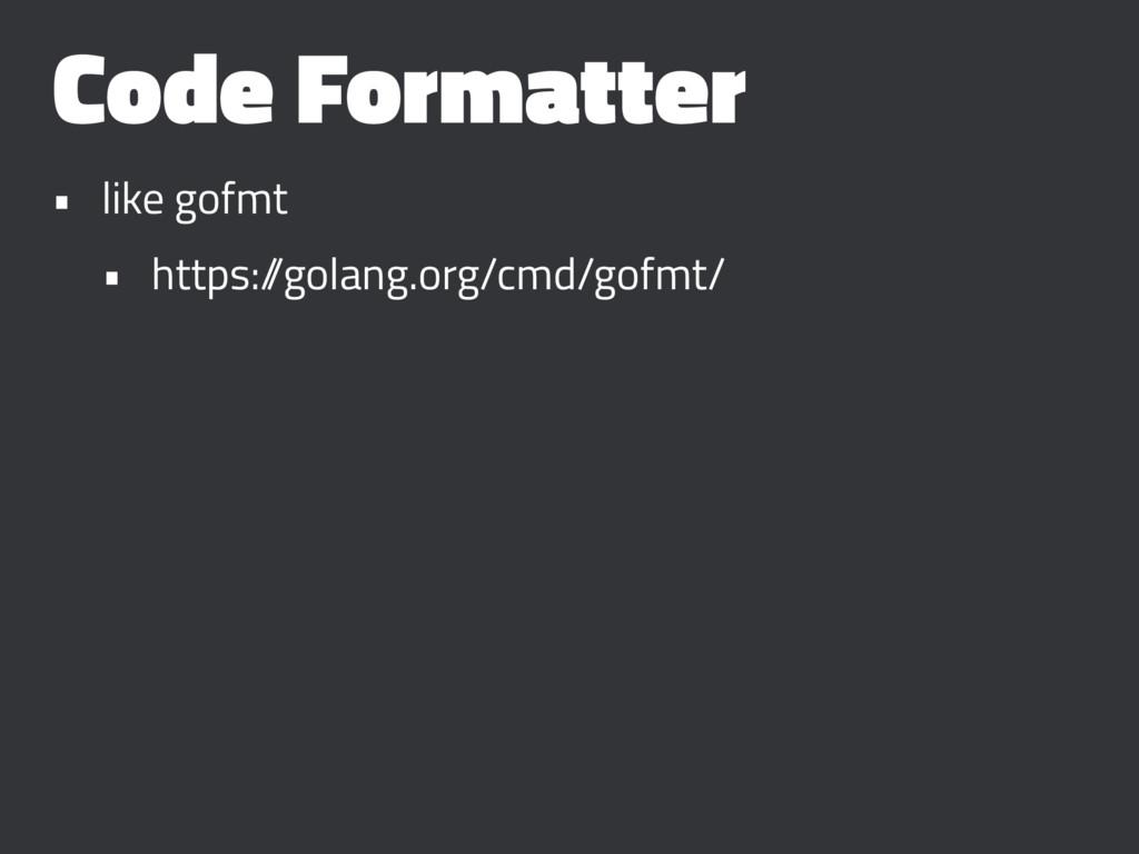 Code Formatter • like gofmt • https:/ /golang.o...