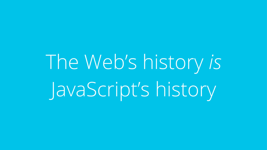 The Web's history is JavaScript's history
