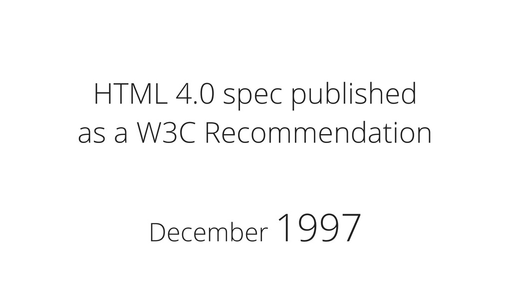 December 1997 HTML 4.0 spec published as a W3C ...