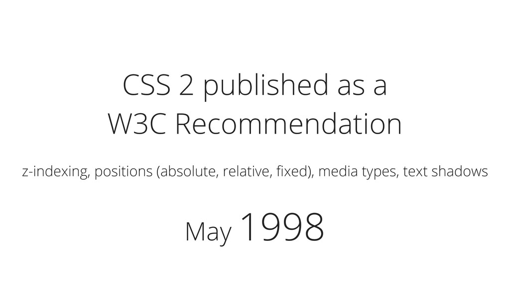 May 1998 CSS 2 published as a W3C Recommendatio...